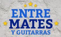 Entre mates y guitarras